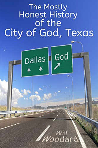 The Mostly Honest History of the City of God, Texas by Will Woodard