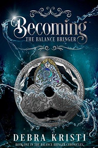 Becoming: The Balance Bringer by Debra Kristi