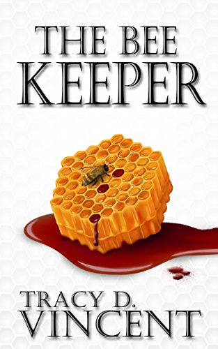 The Bee Keeper by Tracy D Vincent