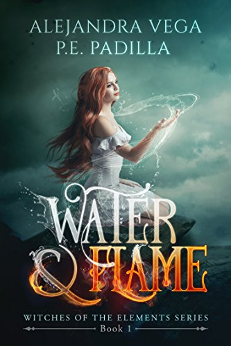 Water & Flame (Witches of the Elements Book 1) by Alejandra Vega & P.E. Padilla